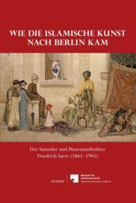 Wie die islamische Kunst nach Berlin kam