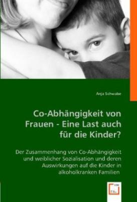 Co-Abhängigkeit von Frauen - Eine Last auch für die Kinder?