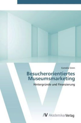 Besucherorientiertes Museumsmarketing
