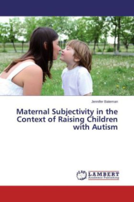 Maternal Subjectivity in the Context of Raising Children with Autism