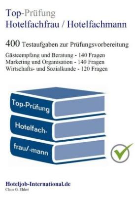 Top-Prüfung Hotelfachfrau / Hotelfachmann - 400 Übungsaufgaben für die Abschlussprüfung