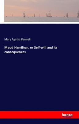 Maud Hamilton, or Self-will and its consequences