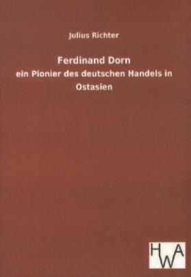 Ferdinand Dorn - ein Pionier des deutschen Handels in Ostasien