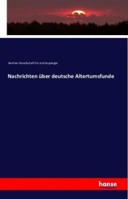 Nachrichten über deutsche Altertumsfunde