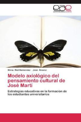 Modelo axiológico del pensamiento cultural de José Martí