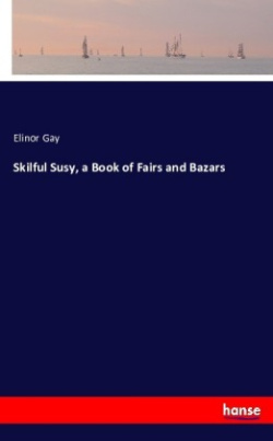 Skilful Susy, a book of fairs and bazars by Elinor Gay