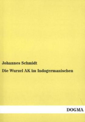 Die Wurzel AK im Indogermanischen