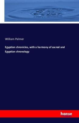 Egyptian chronicles, with a harmony of sacred and Egyptian chronology