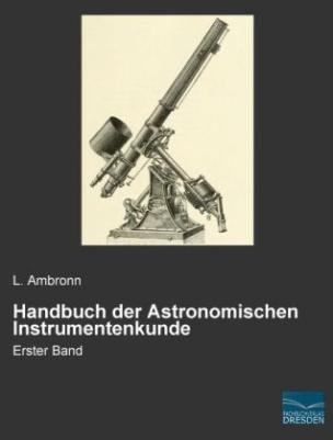 Handbuch der Astronomischen Instrumentenkunde