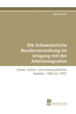 Die Schweizerische Bundesverwaltung im Umgang mit der Arbeitsmigration