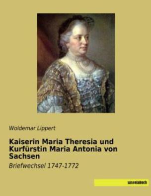 Kaiserin Maria Theresia und Kurfürstin Maria Antonia von Sachsen