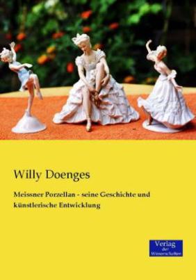 Meissner Porzellan - seine Geschichte und künstlerische Entwicklung