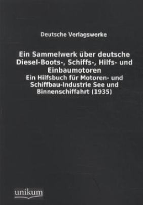 Ein Sammelwerk über deutsche Diesel-Boots-, Schiffs-, Hilfs- und Einbaumotoren