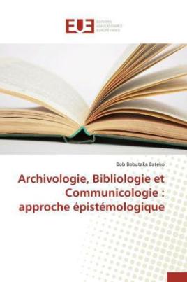 Archivologie, Bibliologie et Communicologie : approche épistémologique