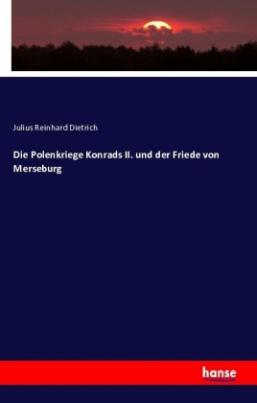 Die Polenkriege Konrads II. und der Friede von Merseburg