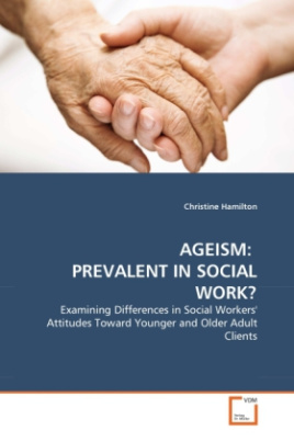 AGEISM: PREVALENT IN SOCIAL WORK?