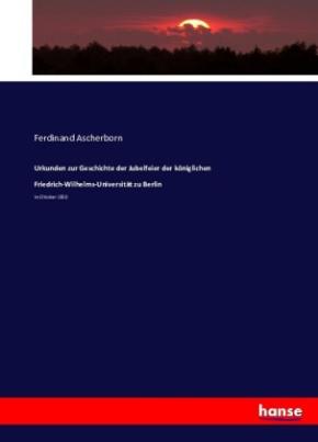 Urkunden zur Geschichte der Jubelfeier der königlichen Friedrich-Wilhelms-Universität zu Berlin