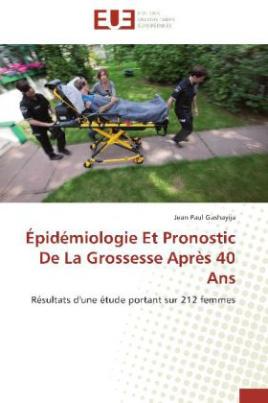 Épidémiologie Et Pronostic De La Grossesse Après 40 Ans