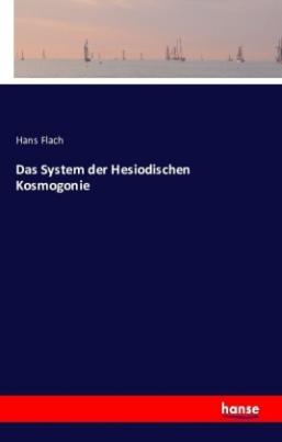 Das System der Hesiodischen Kosmogonie