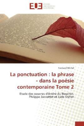 La ponctuation : la phrase - dans la poésie contemporaine Tome 2