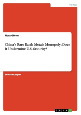 China's Rare Earth Metals Monopoly: Does It Undermine U.S. Security?