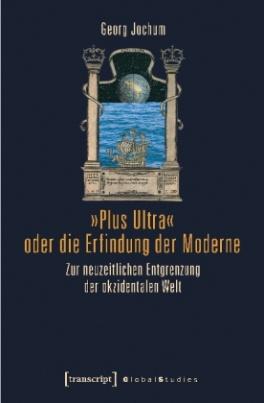 """""""Plus Ultra"""" oder die Erfindung der Moderne"""