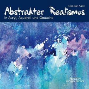 Abstrakter Realismus in Acryl, Aquarell und Gouache