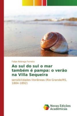 Ao sul do sul o mar também é pampa: o verão na Villa Sequeira
