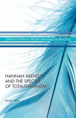 Hannah Arendt and the Specter of Totalitarianism