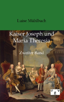 Kaiser Joseph und Maria Theresia. Bd.2