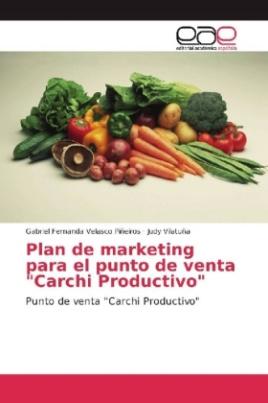 """Plan de marketing para el punto de venta """"Carchi Productivo"""""""