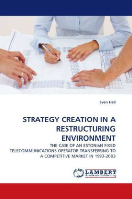 STRATEGY CREATION IN A RESTRUCTURING ENVIRONMENT