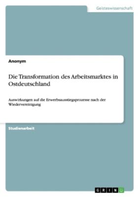 Die Transformation des Arbeitsmarktes in Ostdeutschland