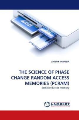 THE SCIENCE OF PHASE CHANGE RANDOM ACCESS MEMORIES (PCRAM)