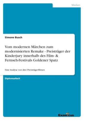 Vom modernen Märchen zum modernisierten Remake - Preisträger der Kinderjury innerhalb des Film- & Fernseh-Festivals Goldener Spatz