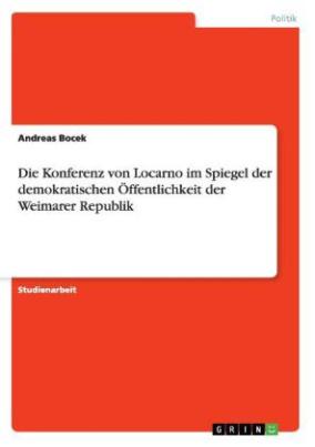 Die Konferenz von Locarno im Spiegel der demokratischen Öffentlichkeit der Weimarer Republik