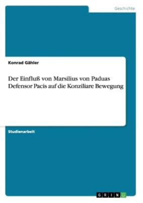 Der Einfluß von Marsilius von Paduas Defensor Pacis auf die Konziliare Bewegung