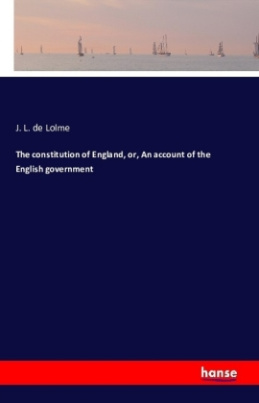 The constitution of England, or, An account of the English government