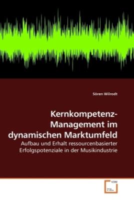 Kernkompetenz-Management im dynamischen Marktumfeld