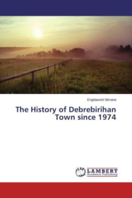The History of Debrebirihan Town since 1974