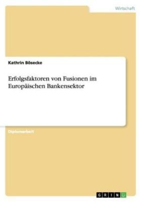 Erfolgsfaktoren von Fusionen im Europäischen Bankensektor