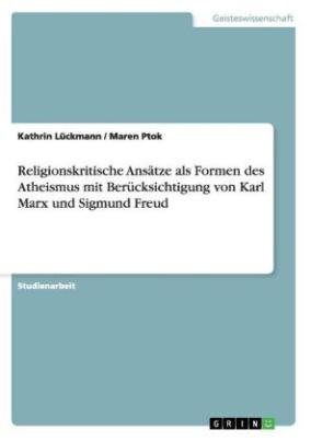 Religionskritische Ansätze als Formen des Atheismus mit Berücksichtigung von Karl Marx und Sigmund Freud