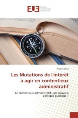 Les Mutations de l'intérêt à agir en contentieux administratif