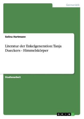 Literatur der Enkelgeneration: Tanja Dueckers - Himmelskörper