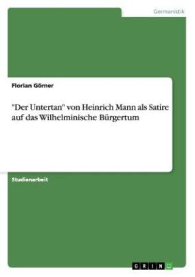 """""""Der Untertan"""" von Heinrich Mann als Satire auf das Wilhelminische Bürgertum"""