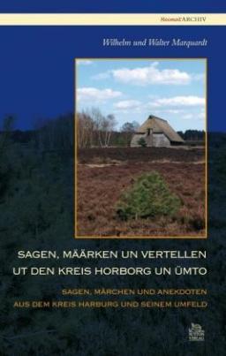 Sagen, Määrkens und Vertellen ut den Kreis Horborg un ümto. Sagen, Märchen und Anekdoten aus dem Kreis Harburg und seinem Umfeld