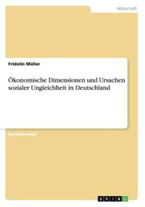 Ökonomische Dimensionen und Ursachen sozialer Ungleichheit in Deutschland