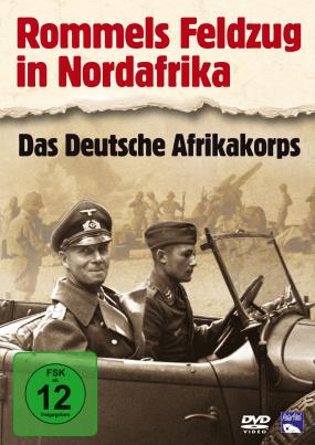 Rommels Feldzug in Nordafrika - Das Deutsche Afrikakorps