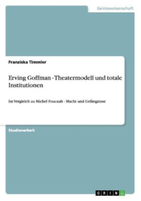 Erving Goffman - Theatermodell und totale Institutionen