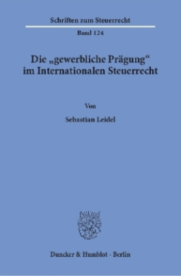 """Die """"gewerbliche Prägung"""" im Internationalen Steuerrecht."""